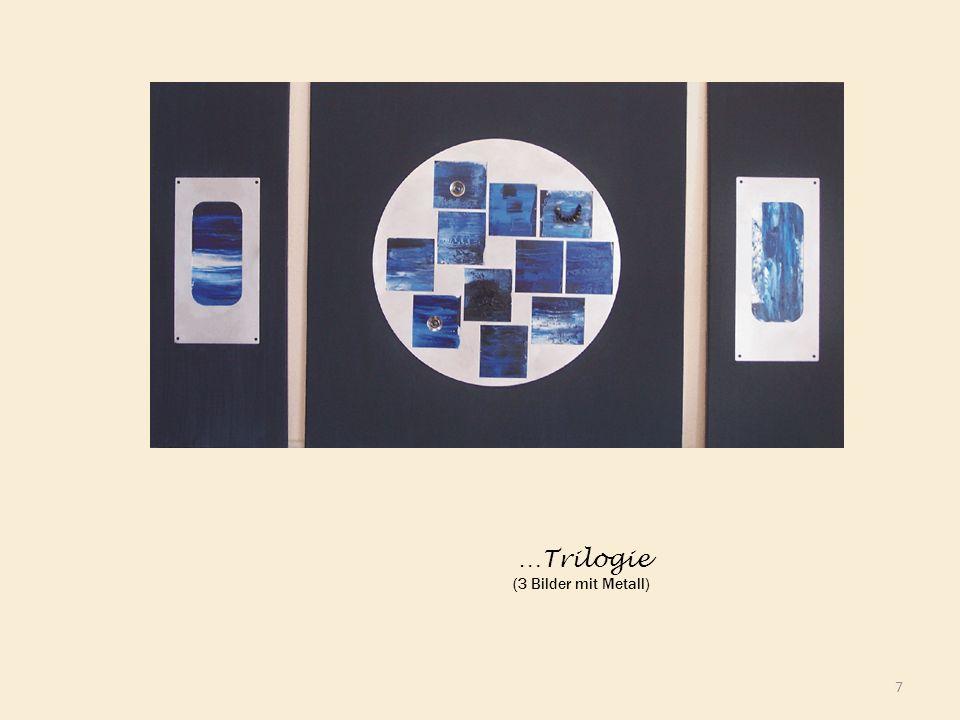 …Trilogie (3 Bilder mit Metall)
