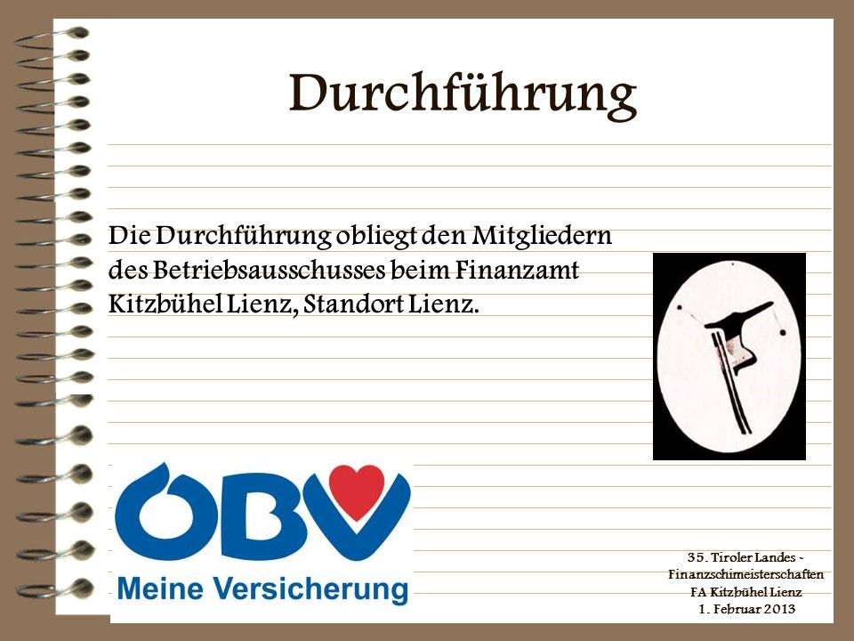Durchführung Die Durchführung obliegt den Mitgliedern des Betriebsausschusses beim Finanzamt Kitzbühel Lienz, Standort Lienz.