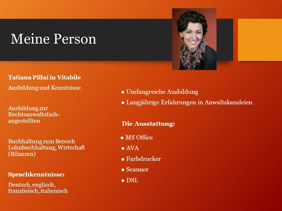 Meine Person Tatiana Pillai in Vitabile. Ausbildung und Kenntnisse. Ausbildung zur Rechtsanwaltsfach- angestellten.