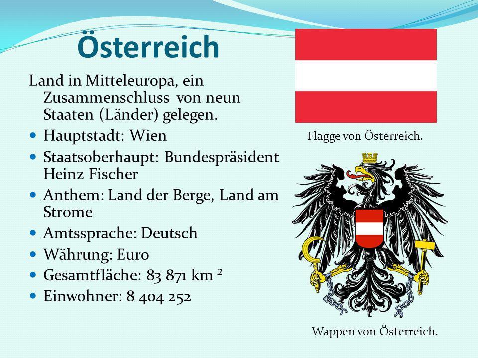 Österreich Land in Mitteleuropa, ein Zusammenschluss von neun Staaten (Länder) gelegen. Hauptstadt: Wien.