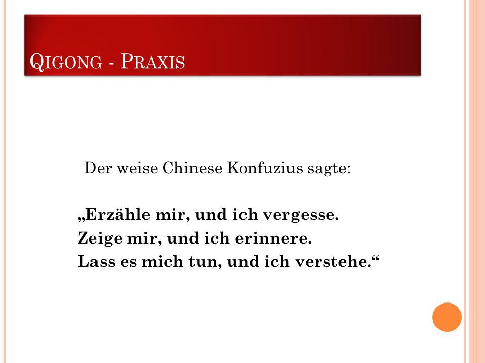 """Qigong - Praxis Der weise Chinese Konfuzius sagte: """"Erzähle mir, und ich vergesse."""