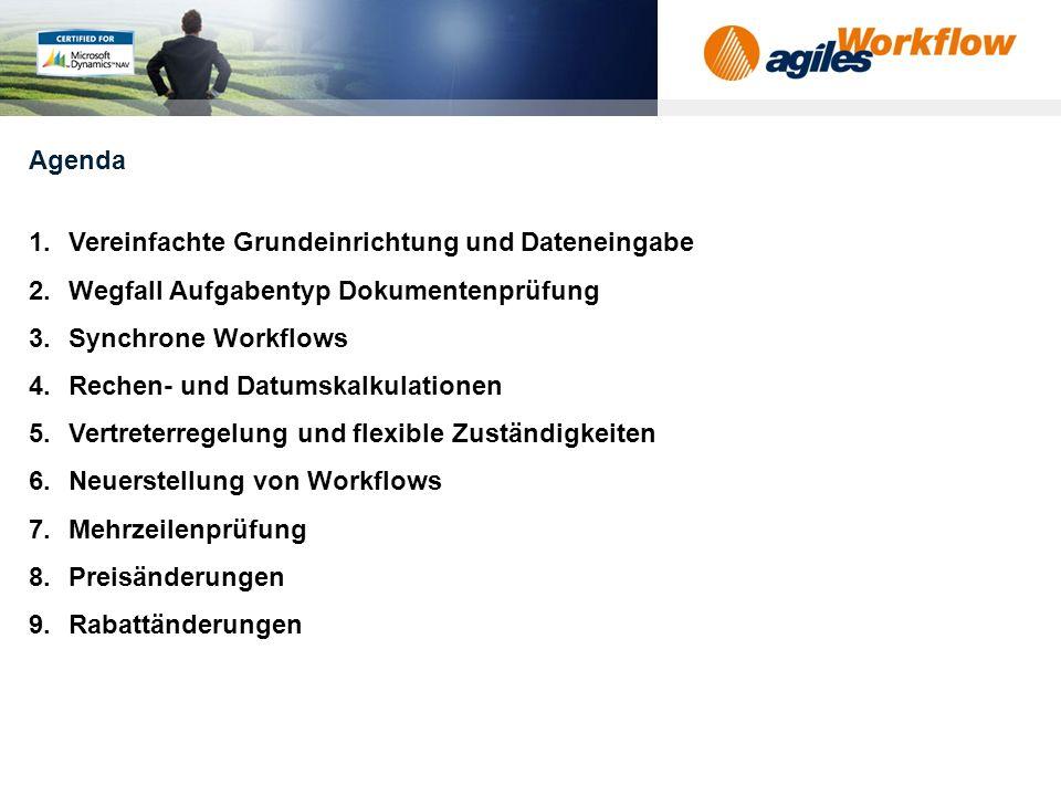 Agenda Vereinfachte Grundeinrichtung und Dateneingabe. Wegfall Aufgabentyp Dokumentenprüfung. Synchrone Workflows.