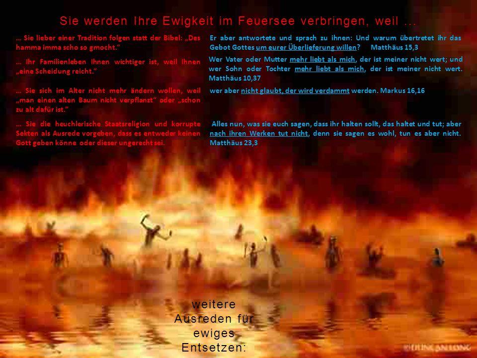Sie werden Ihre Ewigkeit im Feuersee verbringen, weil ...