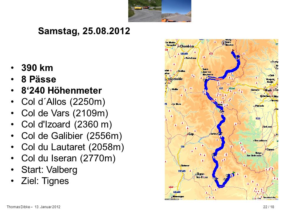 Samstag, 25.08.2012 390 km. 8 Pässe. 8'240 Höhenmeter. Col d´Allos (2250m) Col de Vars (2109m) Col d Izoard (2360 m)