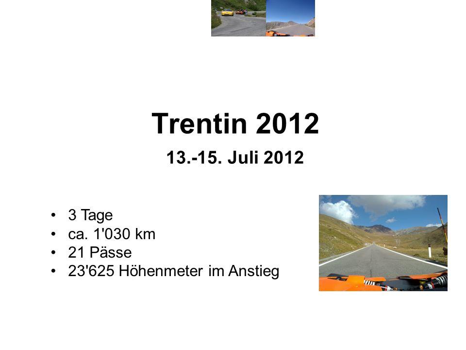 Trentin 2012 13.-15. Juli 2012 3 Tage ca. 1 030 km 21 Pässe