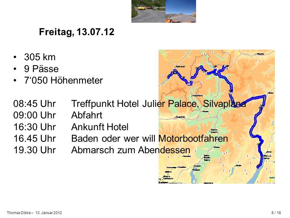 Freitag, 13.07.12 305 km. 9 Pässe. 7'050 Höhenmeter. 08:45 Uhr Treffpunkt Hotel Julier Palace, Silvaplana.