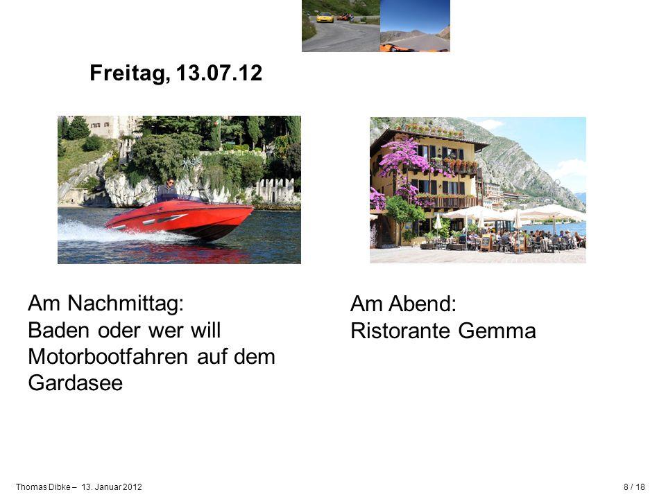 Freitag, 13.07.12 Am Nachmittag: Baden oder wer will Motorbootfahren auf dem Gardasee.