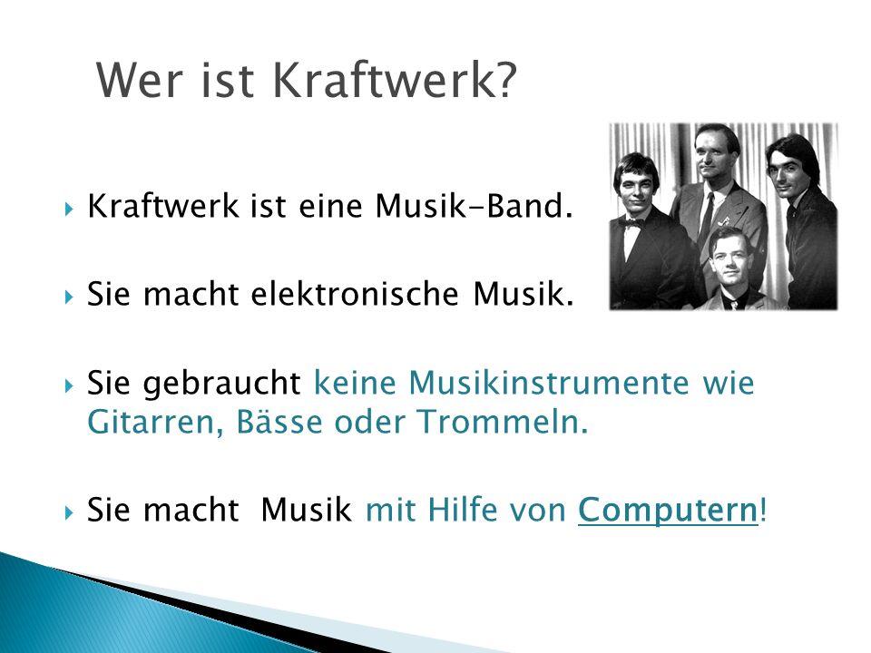 Wer ist Kraftwerk Kraftwerk ist eine Musik-Band.