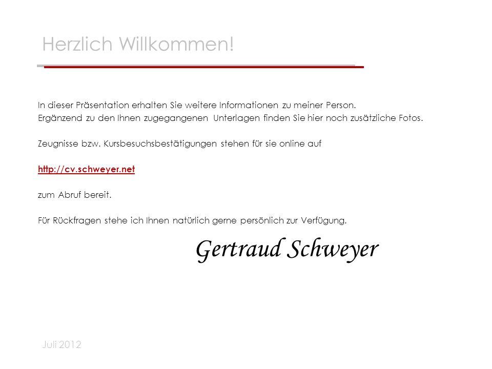 Gertraud Schweyer Herzlich Willkommen! Juli 2012