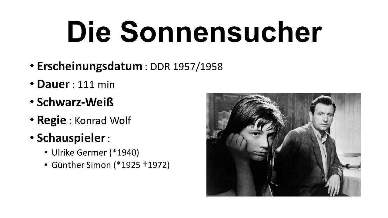 Die Sonnensucher Erscheinungsdatum : DDR 1957/1958 Dauer : 111 min