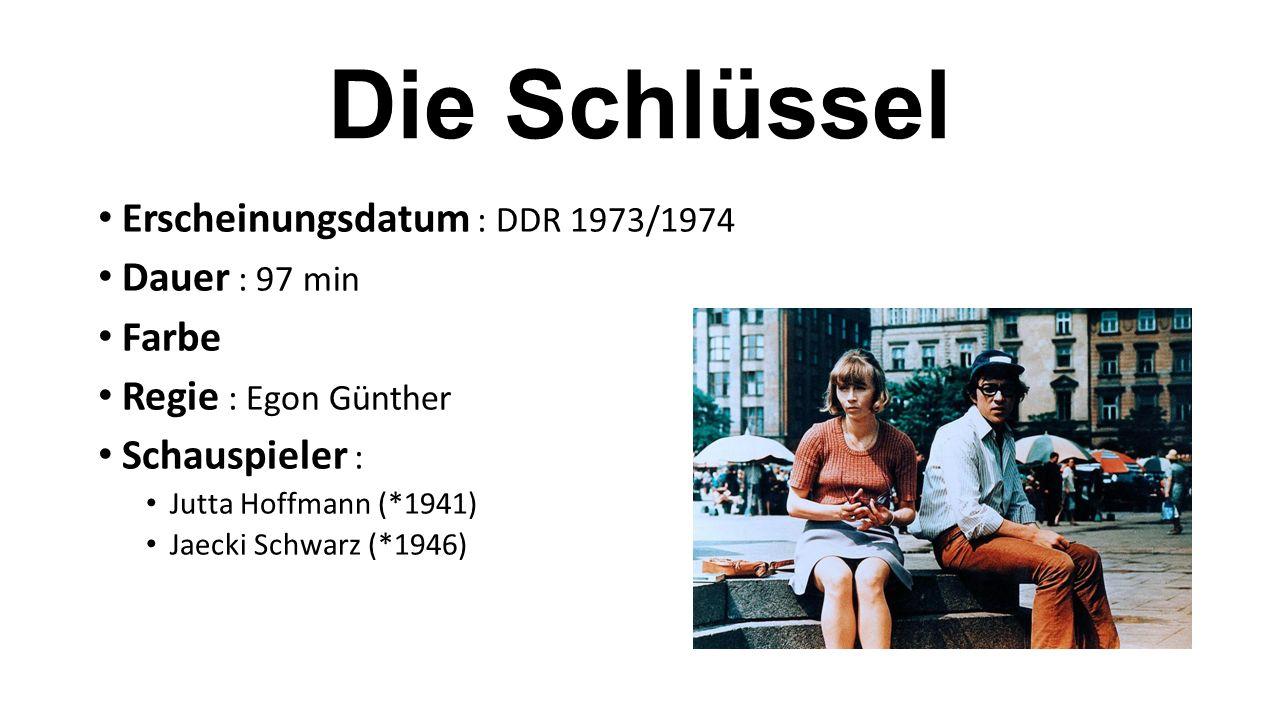 Die Schlüssel Erscheinungsdatum : DDR 1973/1974 Dauer : 97 min Farbe