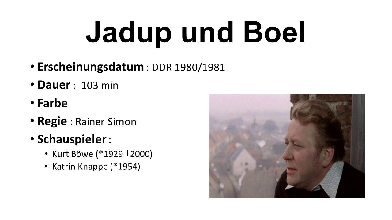 Jadup und Boel Erscheinungsdatum : DDR 1980/1981 Dauer : 103 min Farbe