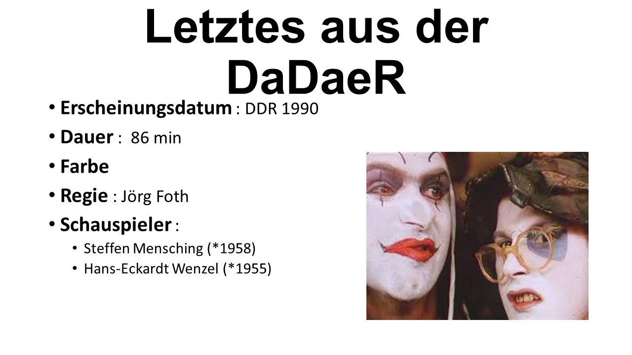 Letztes aus der DaDaeR Erscheinungsdatum : DDR 1990 Dauer : 86 min