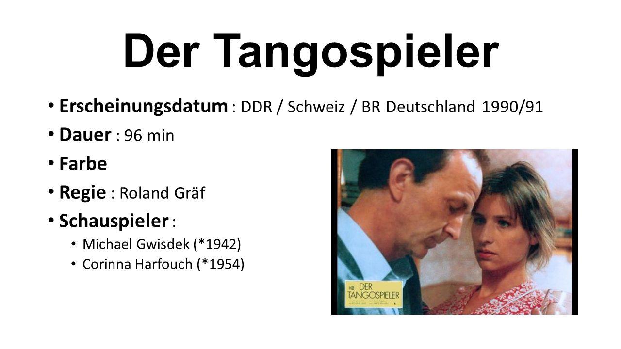 Der Tangospieler Erscheinungsdatum : DDR / Schweiz / BR Deutschland 1990/91. Dauer : 96 min. Farbe.