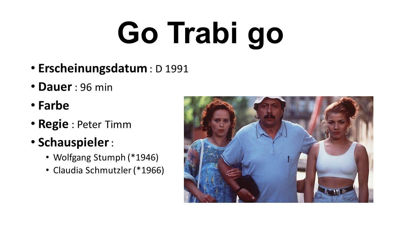 Go Trabi go Erscheinungsdatum : D 1991 Dauer : 96 min Farbe