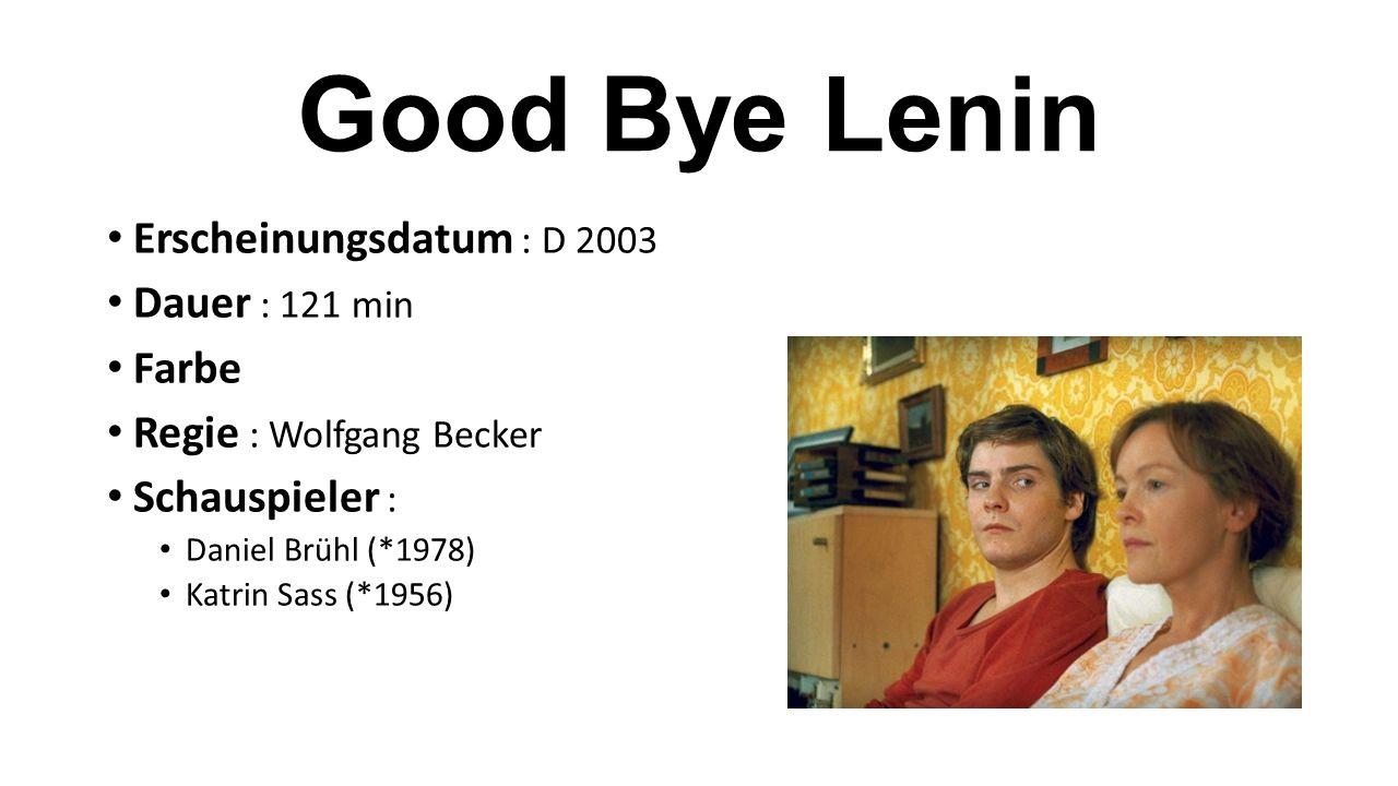 Good Bye Lenin Erscheinungsdatum : D 2003 Dauer : 121 min Farbe