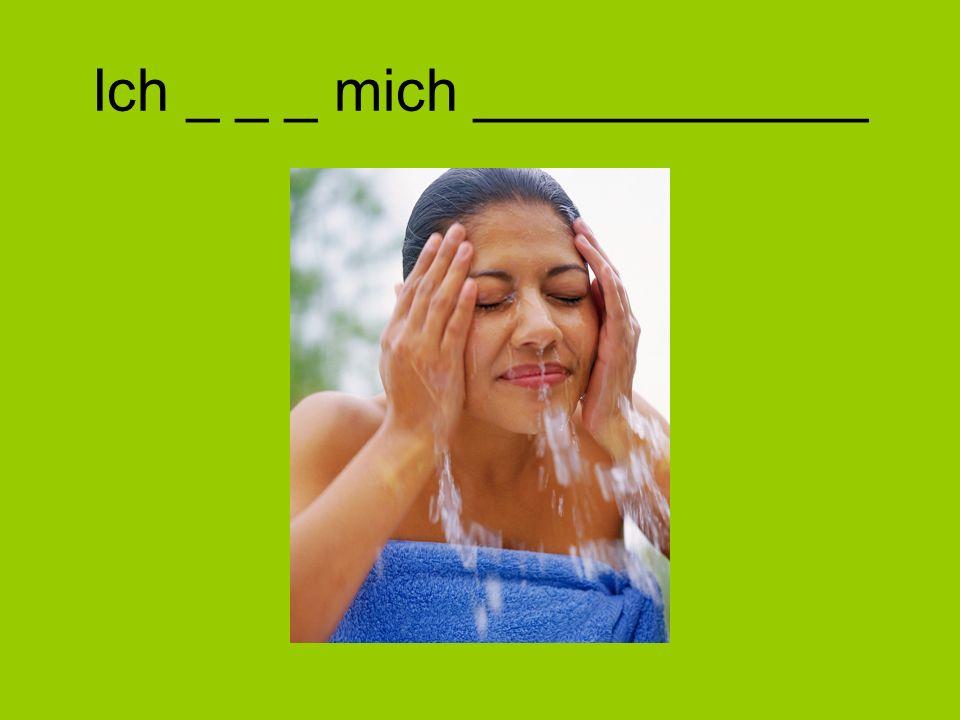 Ich _ _ _ mich ____________