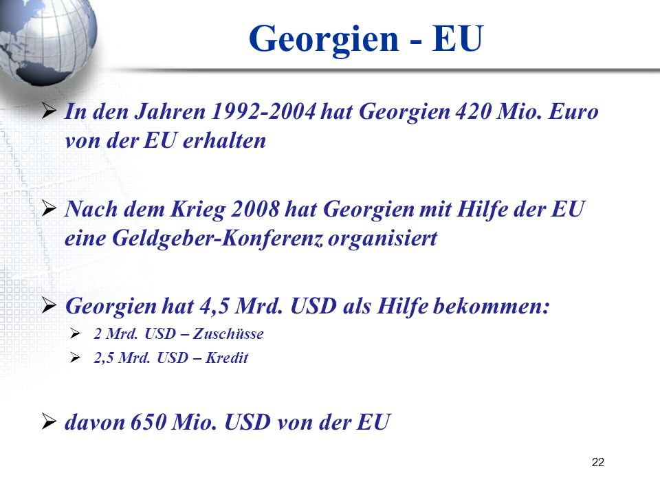Georgien - EUIn den Jahren 1992-2004 hat Georgien 420 Mio. Euro von der EU erhalten.