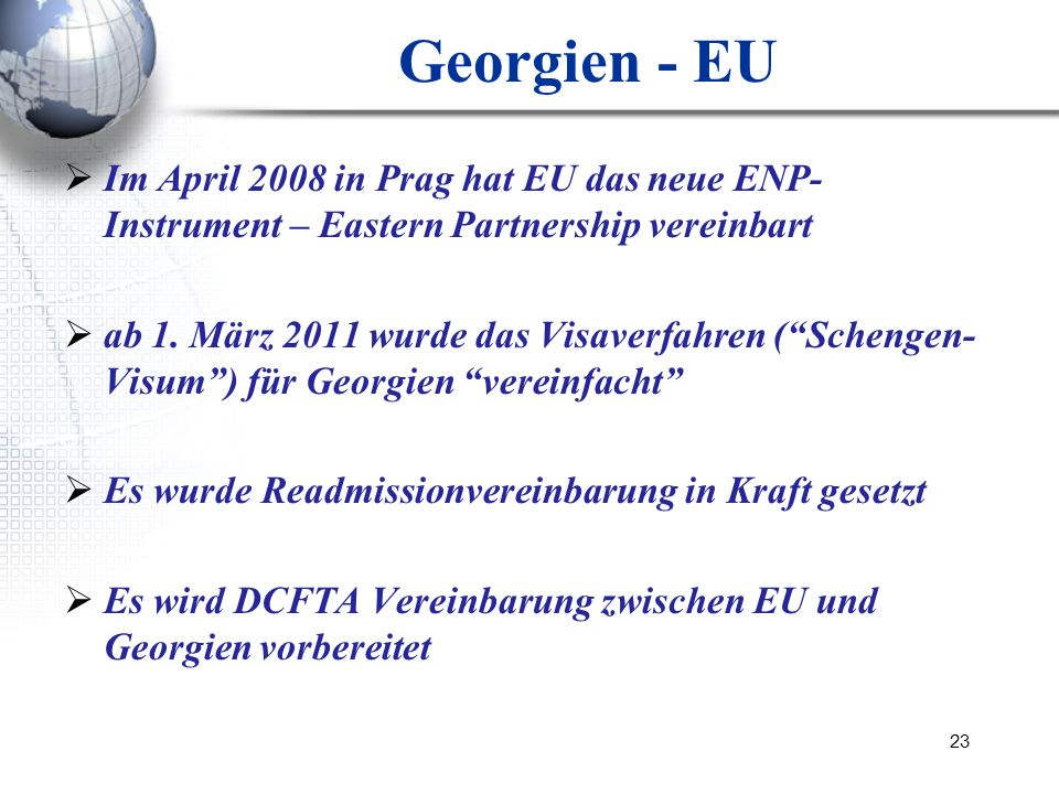 Georgien - EU Im April 2008 in Prag hat EU das neue ENP-Instrument – Eastern Partnership vereinbart.