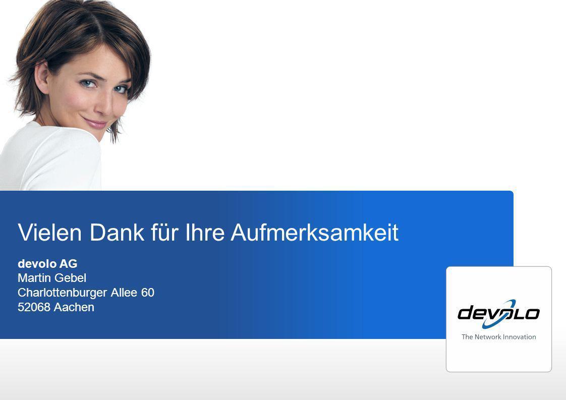 Vielen Dank für Ihre Aufmerksamkeit devolo AG Martin Gebel Charlottenburger Allee 60 52068 Aachen