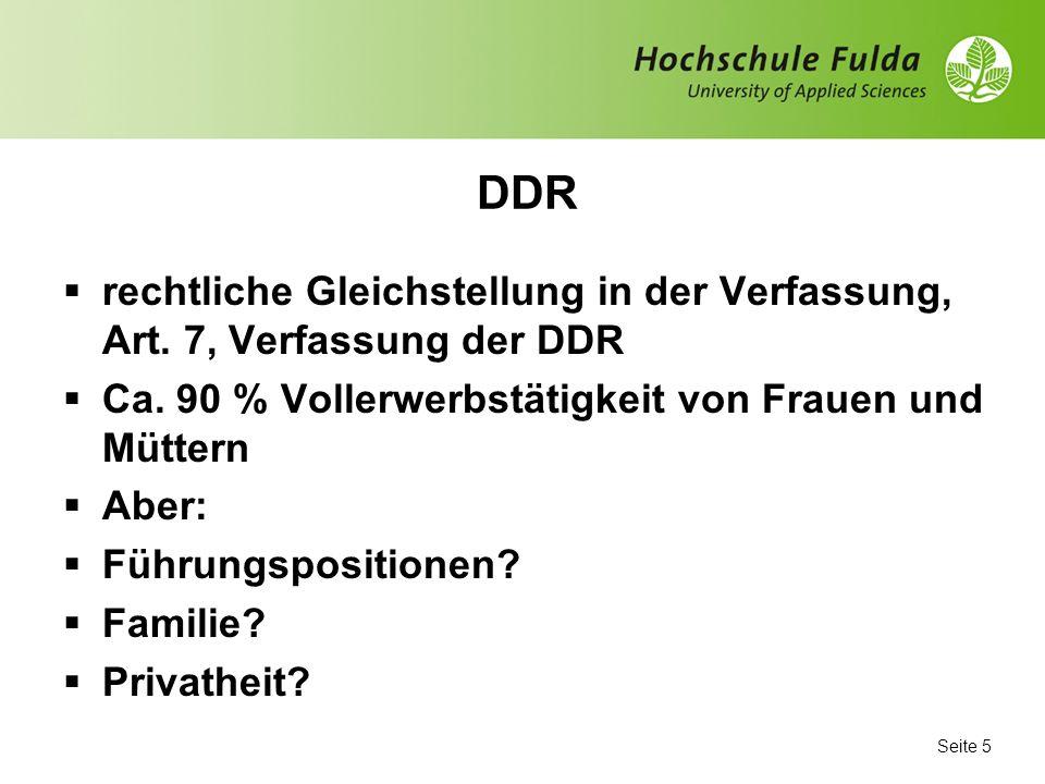 DDR rechtliche Gleichstellung in der Verfassung, Art. 7, Verfassung der DDR. Ca. 90 % Vollerwerbstätigkeit von Frauen und Müttern.