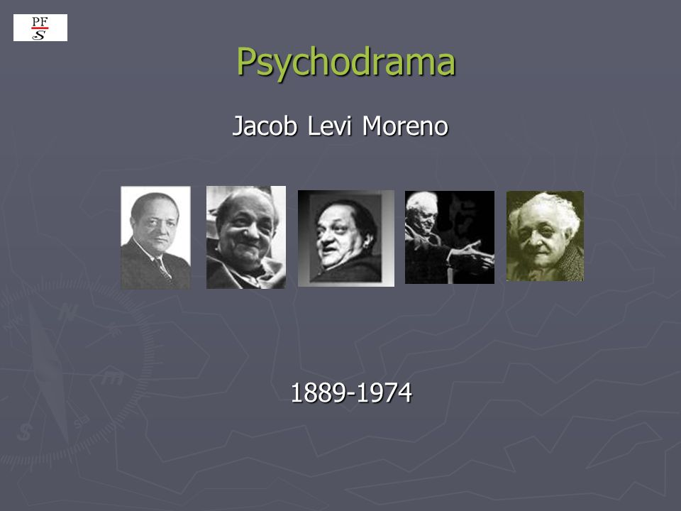Psychodrama Jacob Levi Moreno 1889-1974