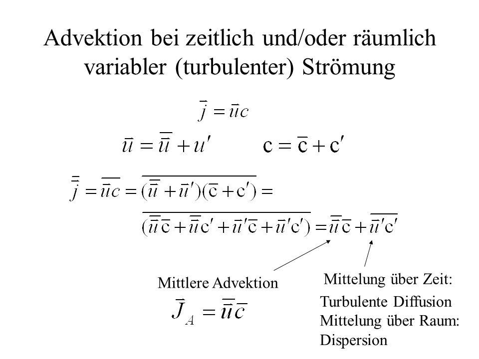 Advektion bei zeitlich und/oder räumlich variabler (turbulenter) Strömung