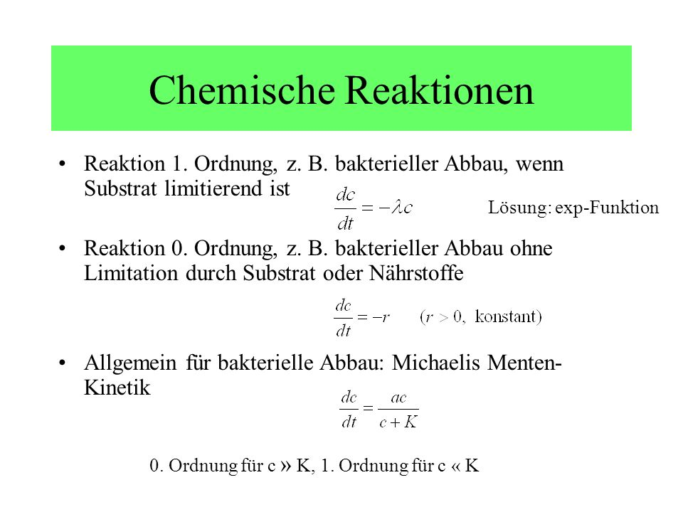 Chemische Reaktionen Reaktion 1. Ordnung, z. B. bakterieller Abbau, wenn Substrat limitierend ist.