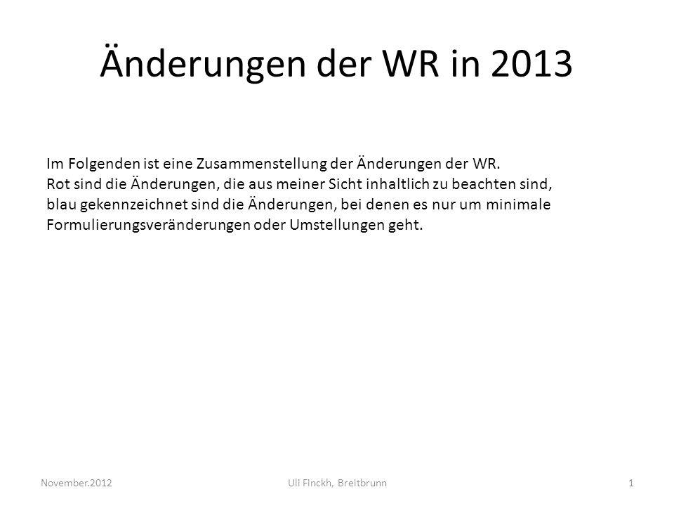 Änderungen der WR in 2013 Im Folgenden ist eine Zusammenstellung der Änderungen der WR.