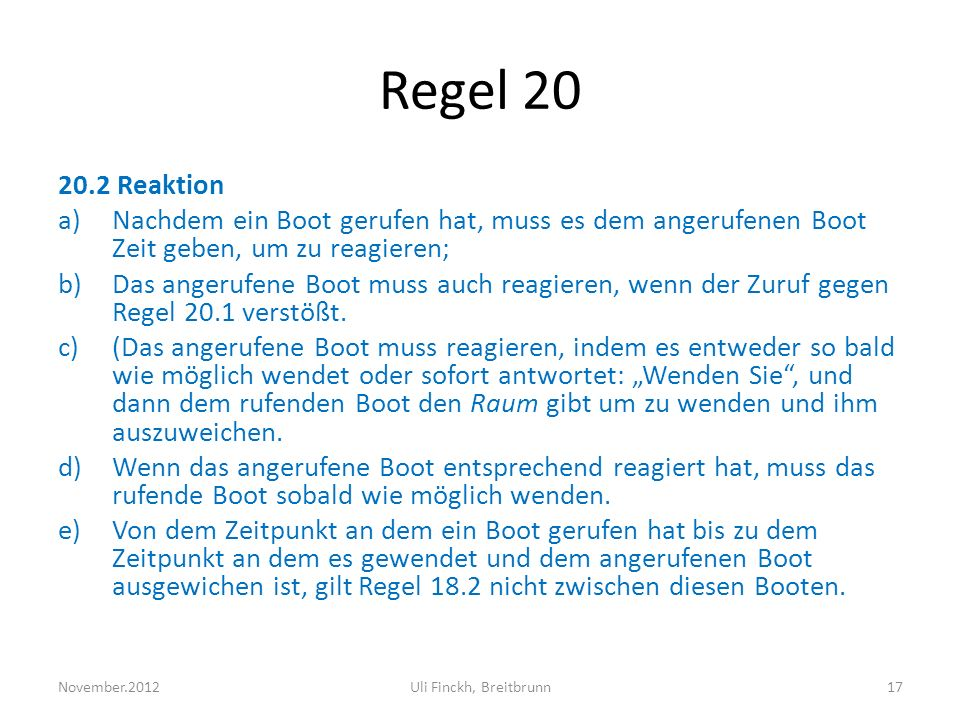Regel 20 20.2 Reaktion. Nachdem ein Boot gerufen hat, muss es dem angerufenen Boot Zeit geben, um zu reagieren;