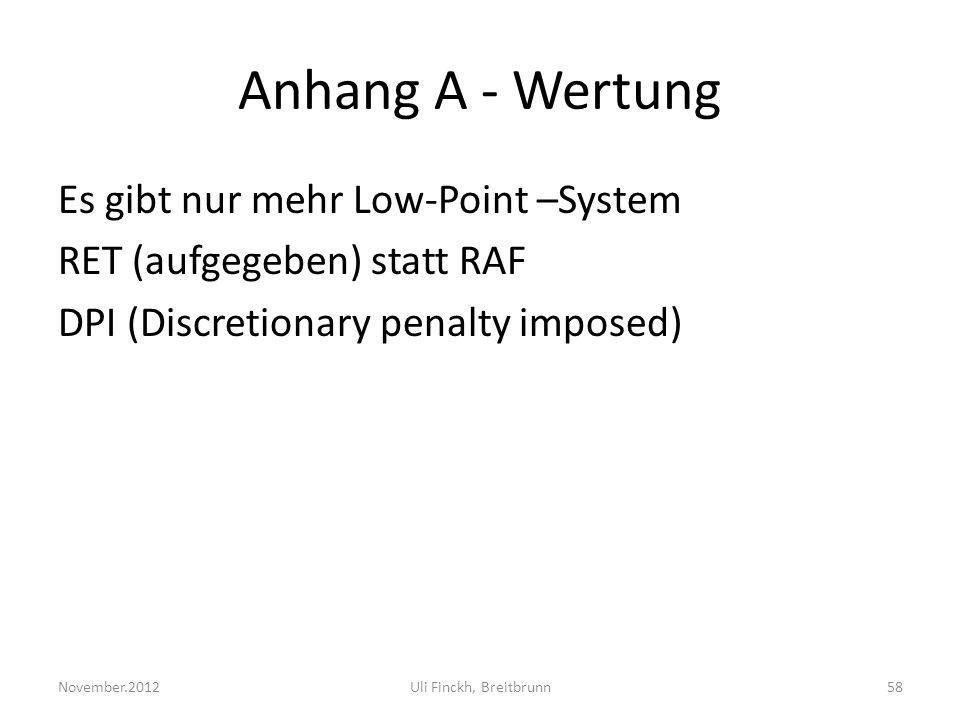 Anhang A - Wertung Es gibt nur mehr Low-Point –System RET (aufgegeben) statt RAF DPI (Discretionary penalty imposed)