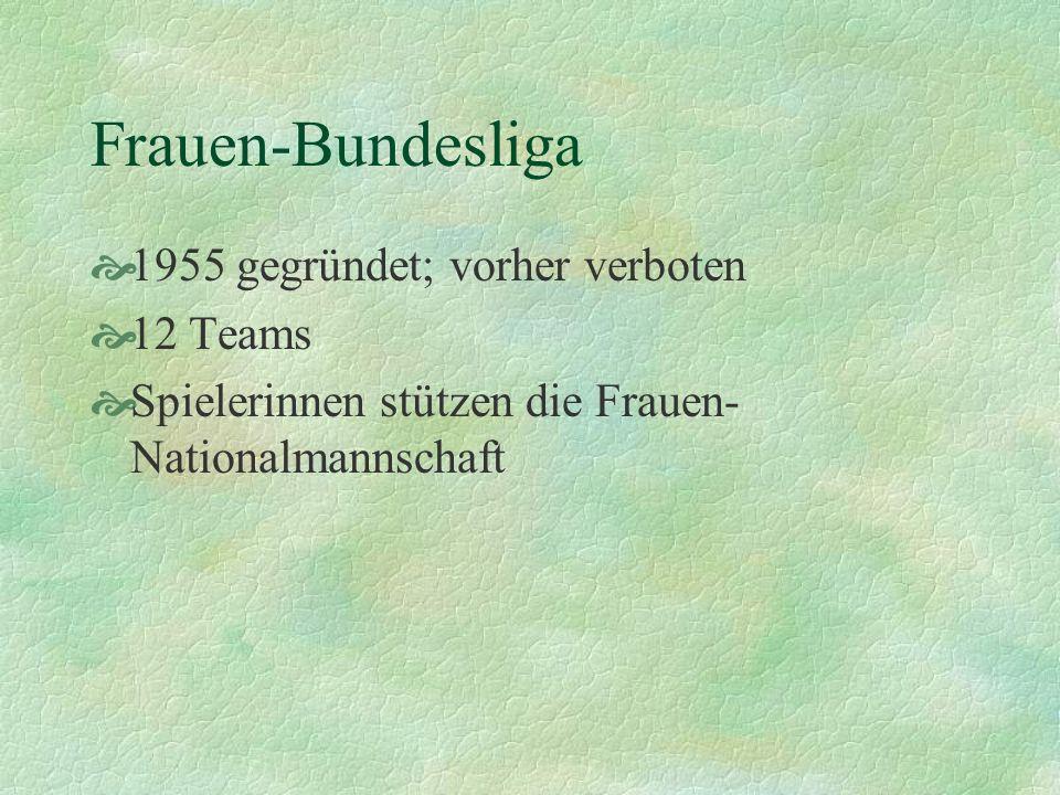 Frauen-Bundesliga 1955 gegründet; vorher verboten 12 Teams