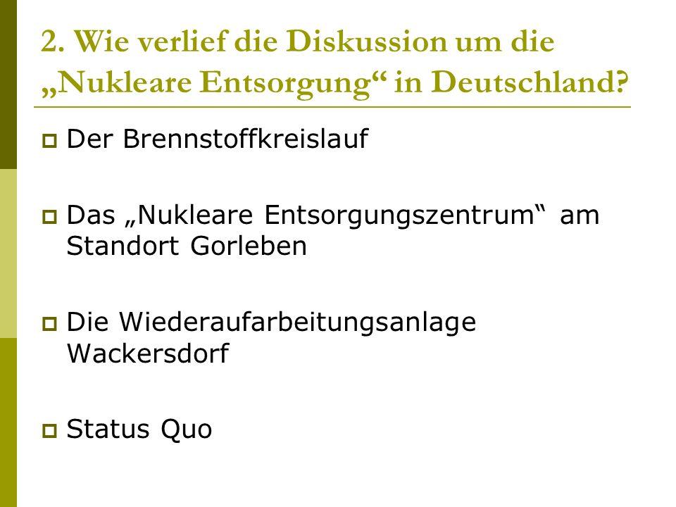 "2. Wie verlief die Diskussion um die ""Nukleare Entsorgung in Deutschland"