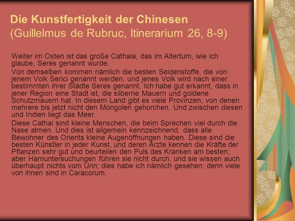 Die Kunstfertigkeit der Chinesen (Guillelmus de Rubruc, Itinerarium 26, 8-9)