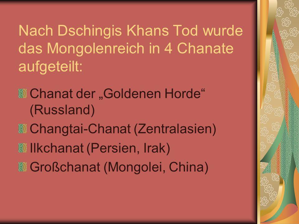 Nach Dschingis Khans Tod wurde das Mongolenreich in 4 Chanate aufgeteilt: