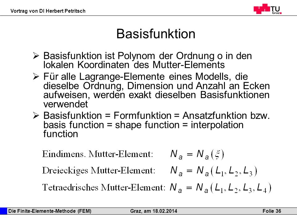 Basisfunktion Basisfunktion ist Polynom der Ordnung o in den lokalen Koordinaten des Mutter-Elements.