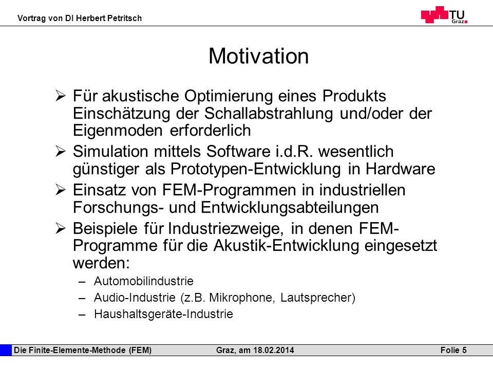 Motivation Für akustische Optimierung eines Produkts Einschätzung der Schallabstrahlung und/oder der Eigenmoden erforderlich.