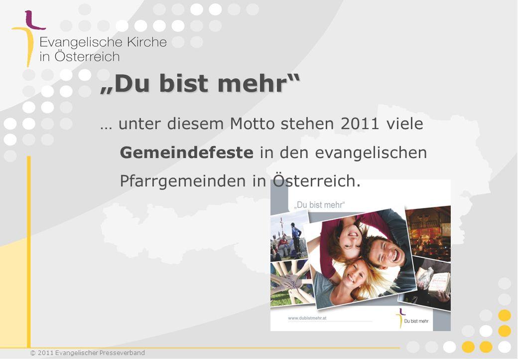 """""""Du bist mehr … unter diesem Motto stehen 2011 viele Gemeindefeste in den evangelischen Pfarrgemeinden in Österreich."""
