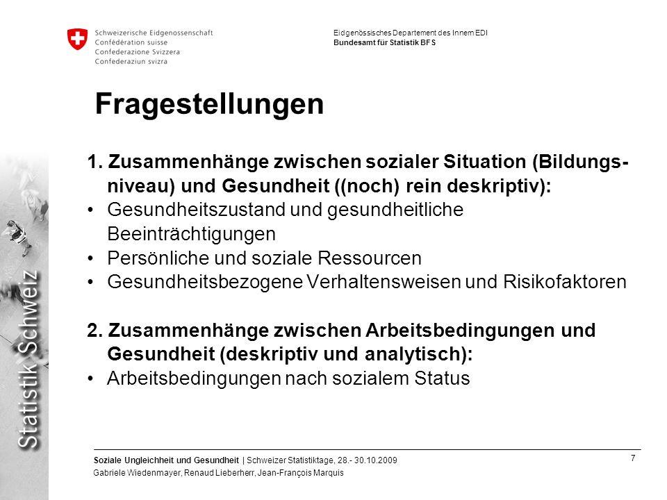 Fragestellungen 1. Zusammenhänge zwischen sozialer Situation (Bildungs- niveau) und Gesundheit ((noch) rein deskriptiv):