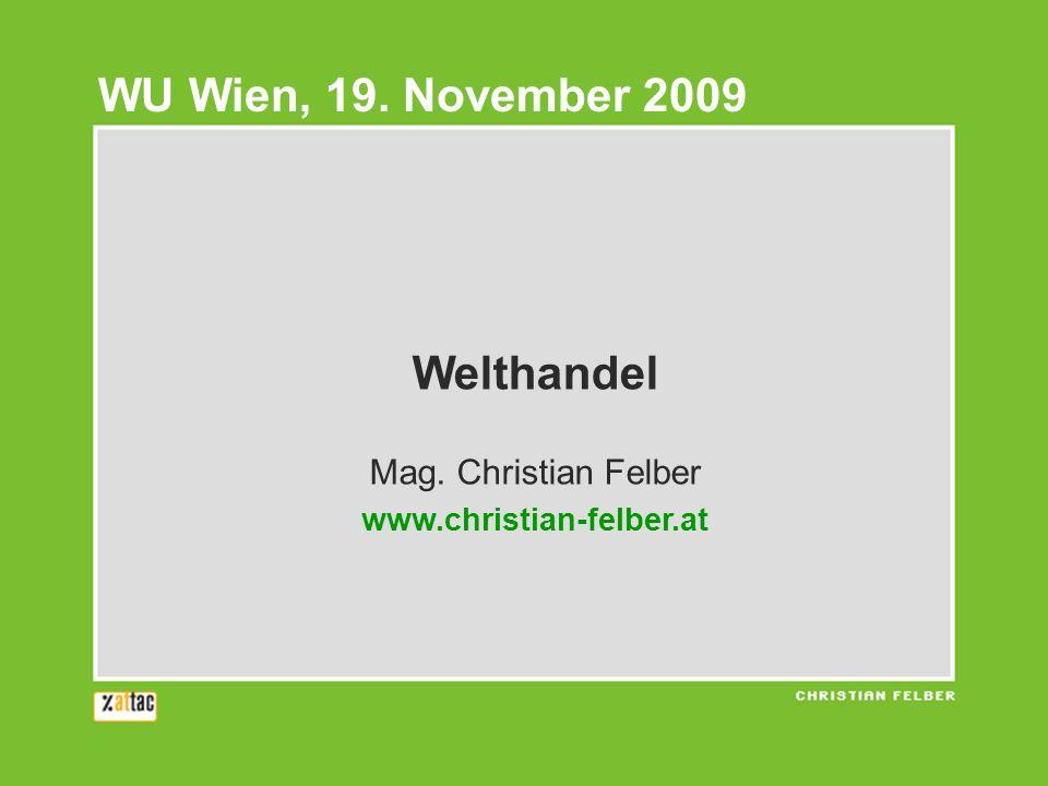 WU Wien, 19. November 2009 Welthandel Mag. Christian Felber