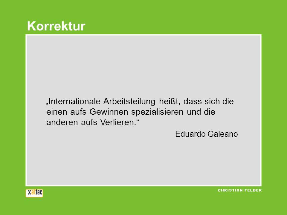 """Korrektur """"Internationale Arbeitsteilung heißt, dass sich die einen aufs Gewinnen spezialisieren und die anderen aufs Verlieren."""