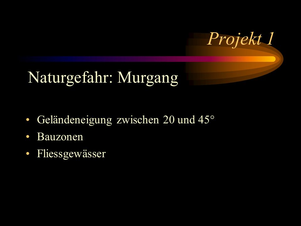 Projekt 1 Naturgefahr: Murgang Geländeneigung zwischen 20 und 45°