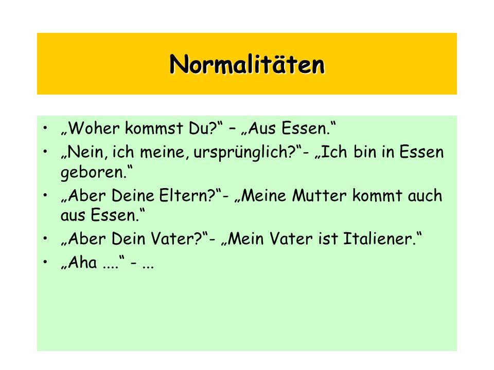 """Normalitäten """"Woher kommst Du – """"Aus Essen."""