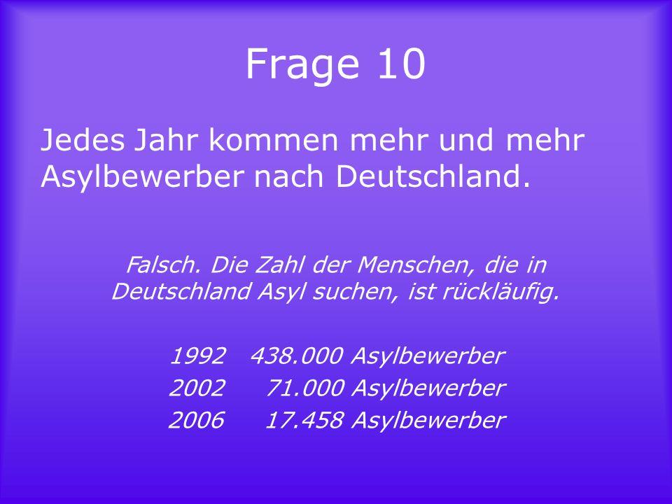 Frage 10 Jedes Jahr kommen mehr und mehr Asylbewerber nach Deutschland.