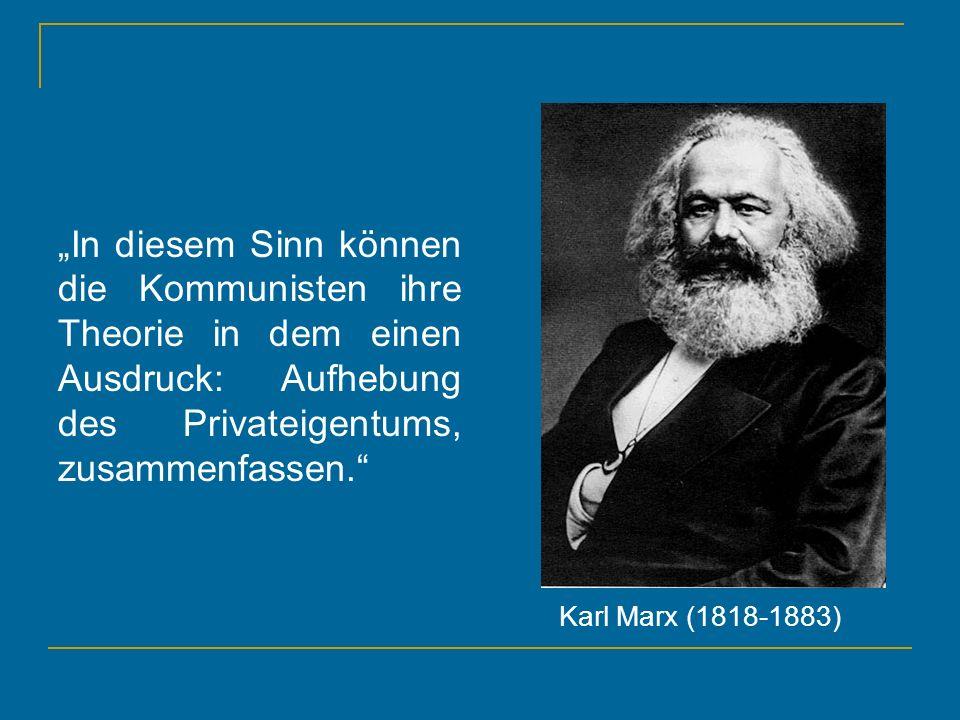 """""""In diesem Sinn können die Kommunisten ihre Theorie in dem einen Ausdruck: Aufhebung des Privateigentums, zusammenfassen."""