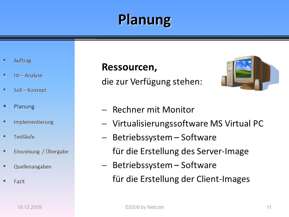 Planung Ressourcen, die zur Verfügung stehen: Rechner mit Monitor