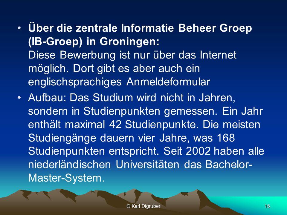 Über die zentrale Informatie Beheer Groep (IB-Groep) in Groningen: Diese Bewerbung ist nur über das Internet möglich. Dort gibt es aber auch ein englischsprachiges Anmeldeformular