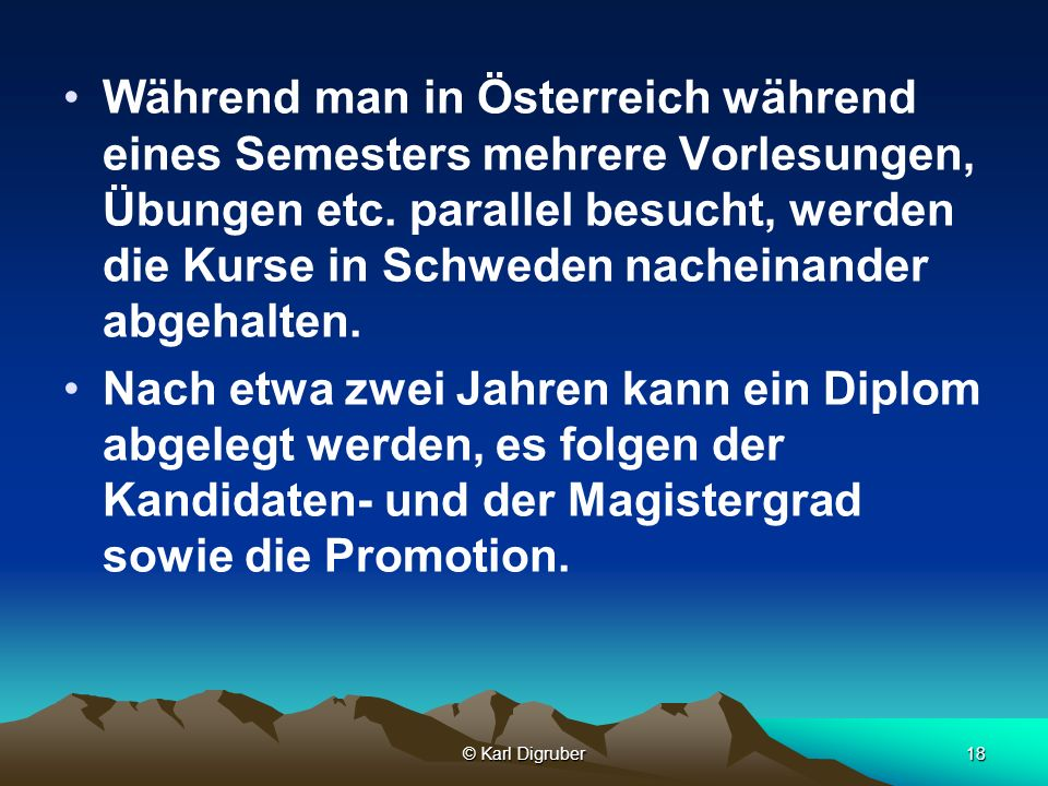 Während man in Österreich während eines Semesters mehrere Vorlesungen, Übungen etc. parallel besucht, werden die Kurse in Schweden nacheinander abgehalten.