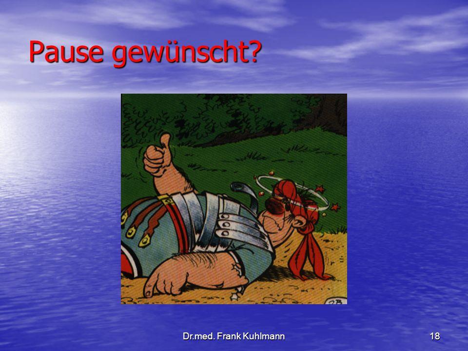 Pause gewünscht Dr.med. Frank Kuhlmann