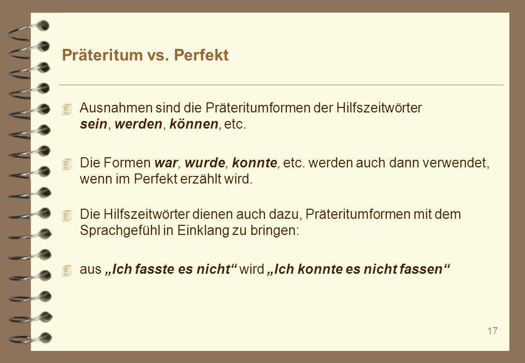 Präteritum vs. Perfekt Ausnahmen sind die Präteritumformen der Hilfszeitwörter sein, werden, können, etc.